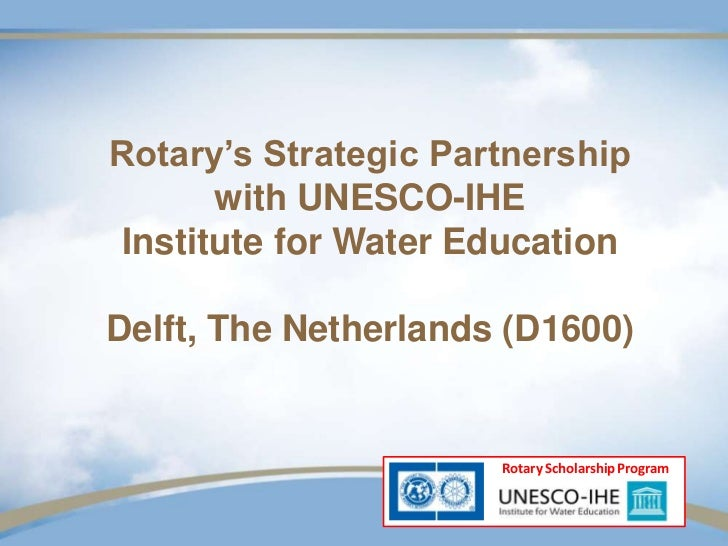 Rotary's Strategic Partnership       with UNESCO-IHE Institute for Water EducationDelft, The Netherlands (D1600)          ...