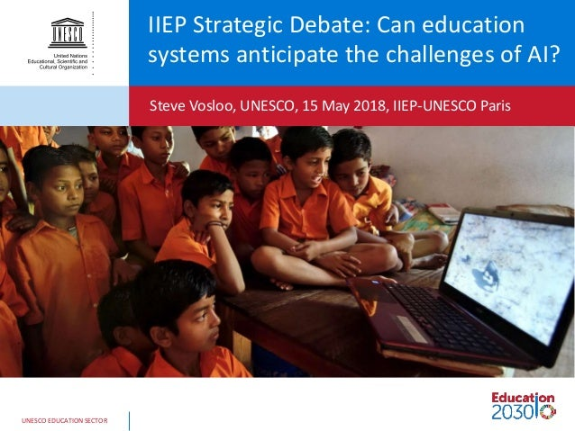 UNESCO EDUCATION SECTOR IIEP Strategic Debate: Can education systems anticipate the challenges of AI? Steve Vosloo, UNESCO...