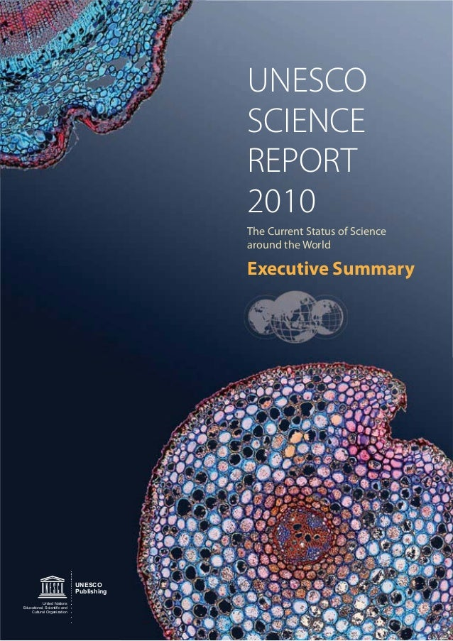 33 UNESCO SCIENCE REPORT 2010 Executive Summary The Current Status of Science around the World UNESCO Publishing United Na...