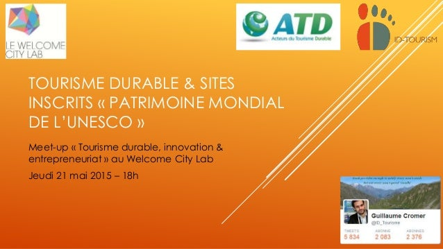 TOURISME DURABLE & SITES INSCRITS « PATRIMOINE MONDIAL DE L'UNESCO » Meet-up « Tourisme durable, innovation & entrepreneur...