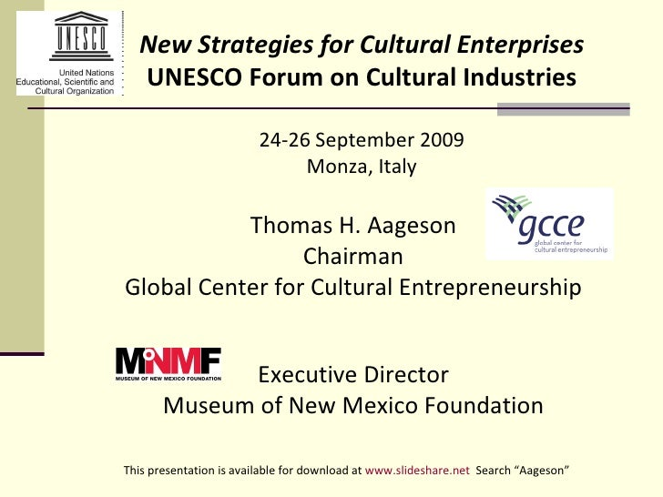 Thomas H. Aageson Chairman Global Center for Cultural Entrepreneurship Executive Director Museum of New Mexico Foundation ...