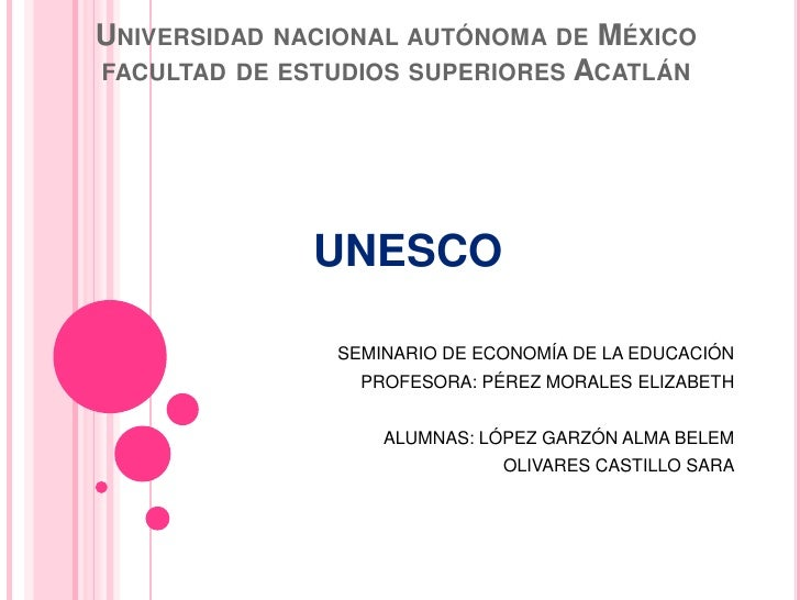 UNIVERSIDAD NACIONAL AUTÓNOMA DE MÉXICOFACULTAD DE ESTUDIOS SUPERIORES ACATLÁN              UNESCO               SEMINARIO...