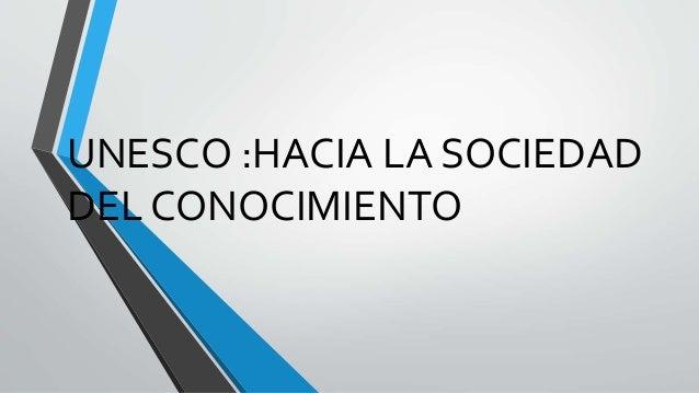 UNESCO :HACIA LA SOCIEDAD  DEL CONOCIMIENTO