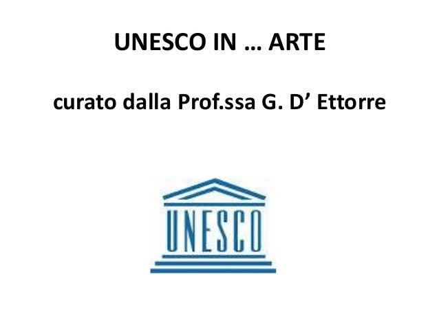 UNESCO IN … ARTE curato dalla Prof.ssa G. D' Ettorre