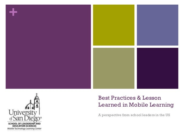 +  Best Practices & Lesson Learned in Mobile Learning A perspective from school leaders in the US
