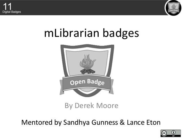 mLibrarian badges By Derek Moore Mentored by Sandhya Gunness & Lance Eton