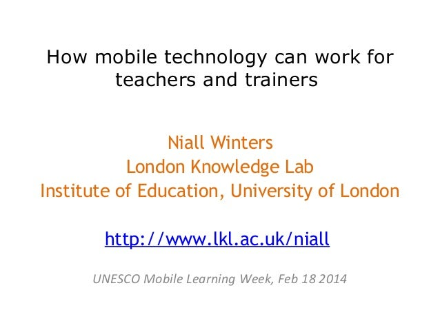 How mobile technology can work for teachers and trainers Niall Winters London Knowledge Lab Institute of Education, Univer...