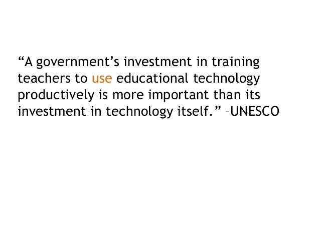 """""""A government's investment in training teachers to use educational technology productively is more important than its inve..."""