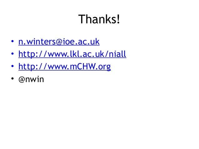 Thanks! • • • •  n.winters@ioe.ac.uk http://www.lkl.ac.uk/niall http://www.mCHW.org @nwin