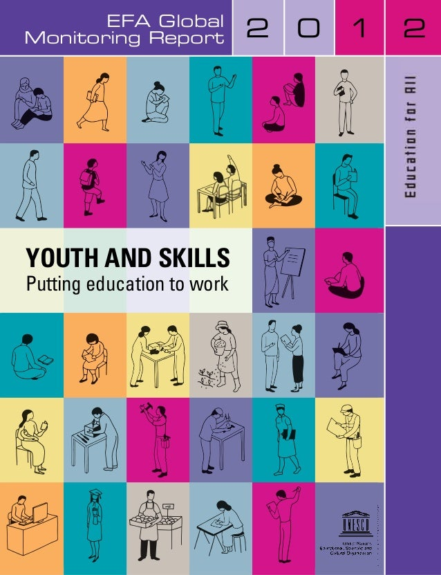 EFA GlobalMonitoring Report           2   0   1   2YOUTH AND SKILLSPutting education to work