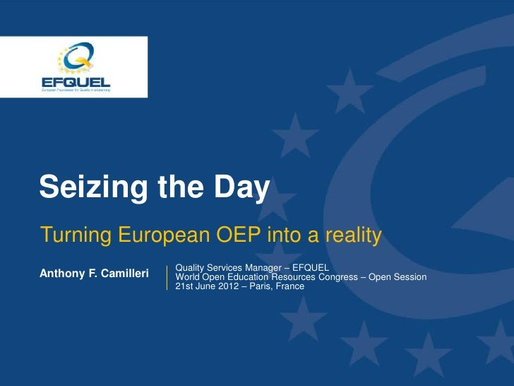 Seizing the Day  Turning European OEP into a reality                        Quality Services Manager – EFQUEL Anthony F. C...