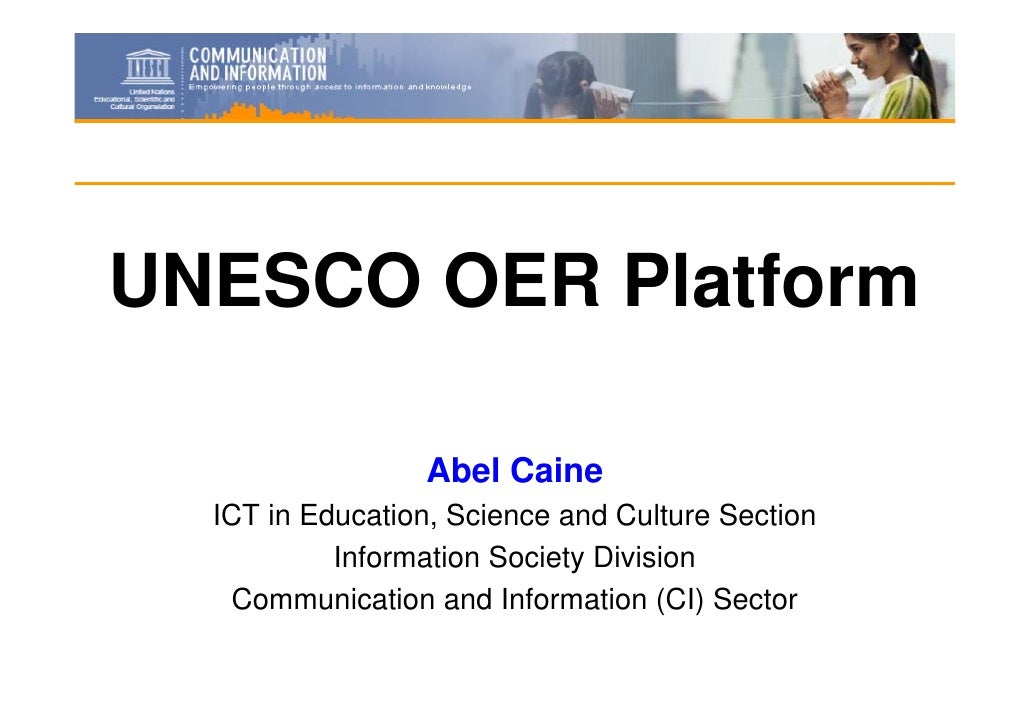 UNESCO OER Platform                   Abel Caine   ICT in Education, Science and Culture Section            Information So...