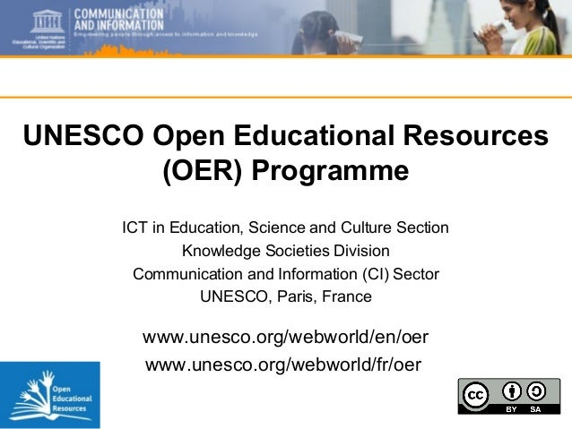 UNESCO Open Educational Resources (OER) Programme ICT in Education, Science and Culture Section Knowledge Societies Divisi...