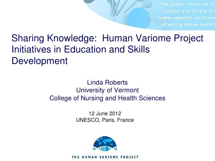 Sharing Knowledge: Human Variome ProjectInitiatives in Education and SkillsDevelopment                   Linda Roberts    ...