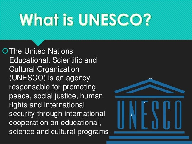 scientific and cultural organization educating for Unesco - united nations educational, scientific and cultural organization unesco is a specialised agency of the un which is responsible for promoting international cooperation in the areas of education, science, culture and communication and thus contributing to peacekeeping and security efforts unesco.