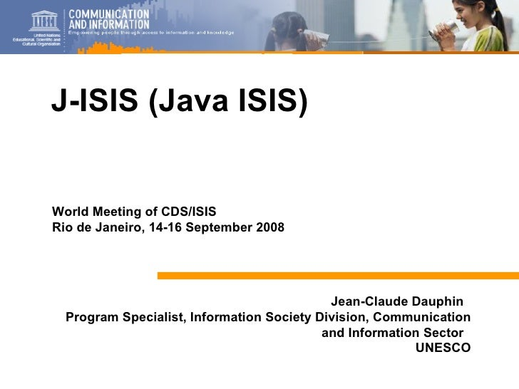 Jean-Claude Dauphin  Program Specialist, Information Society Division, Communication and Information Sector  UNESCO J-ISIS...