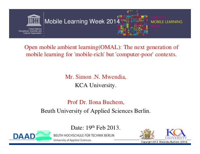 Mobile Learning Week 2014  Open mobile ambient learning(OMAL): The next generation of mobile learning for 'mobile-rich' bu...