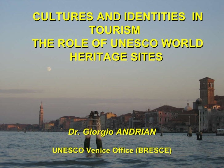 CULTURES AND IDENTITIES  IN TOURISM  THE ROLE OF UNESCO WORLD HERITAGE SITES  Dr. Giorgio ANDRIAN UNESCO Venice Office (BR...