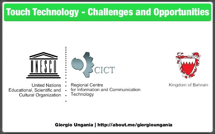 Touch Technology - Challenges and Opportunities           Giorgio Ungania | http://about.me/giorgioungania