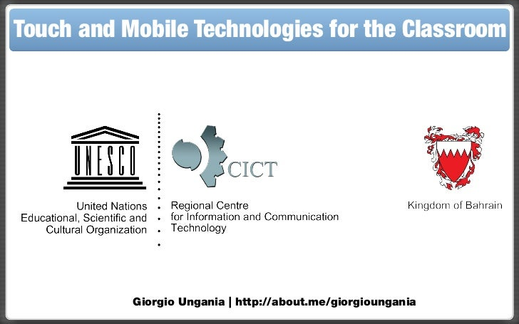 Touch and Mobile Technologies for the Classroom           Giorgio Ungania | http://about.me/giorgioungania