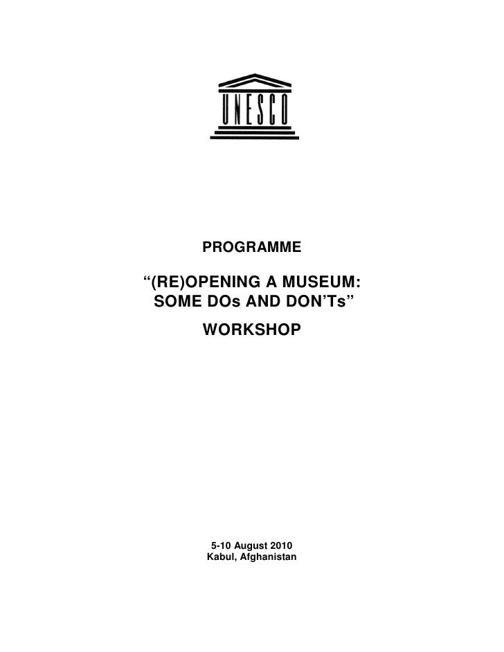 """PROGRAMME  """"(RE)OPENING A MUSEUM:  SOME DOs AND DON'Ts""""       WORKSHOP            5-10 August 2010       Kabul, Afghanistan"""
