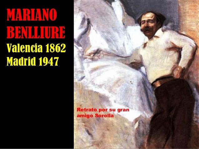 MARIANOMARIANO BENLLIUREBENLLIURE Valencia 1862Valencia 1862 Madrid 1947Madrid 1947 Retrato por su gran amigo Sorolla