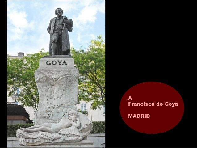 A Francisco de Goya MADRID
