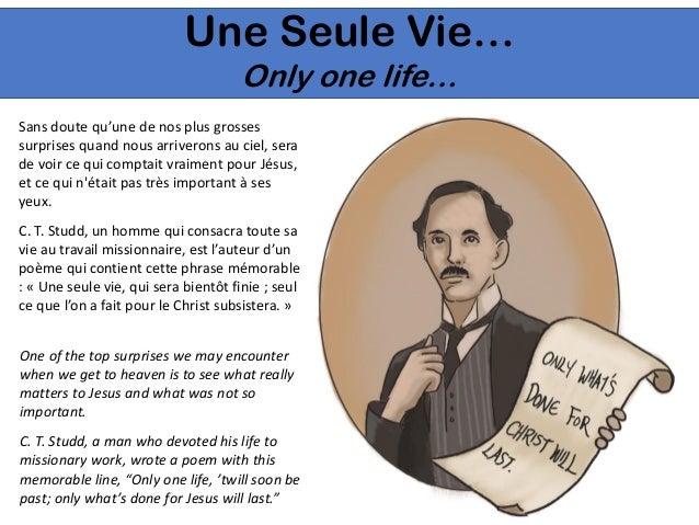 Une Seule Vie… Only one life… Sans doute qu'une de nos plus grosses surprises quand nous arriverons au ciel, sera de voir ...