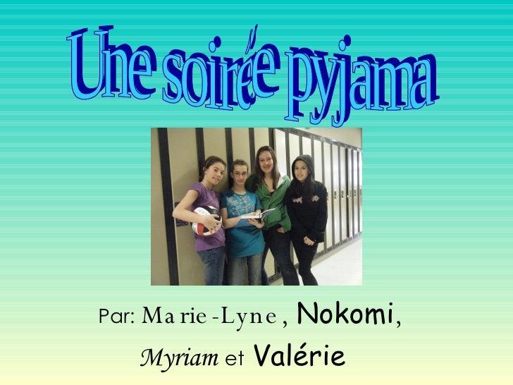 Par:   Marie-Lyne,  Nokomi ,  Myriam   et   Valérie  Une soirée pyjama