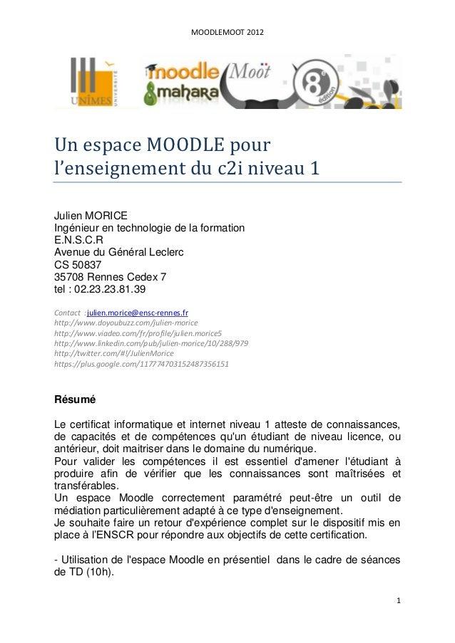 MOODLEMOOT 2012Un espace MOODLE pourl'enseignement du c2i niveau 1Julien MORICEIngénieur en technologie de la formationE.N...