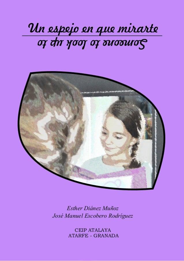 Un espejo en que mirarte Esther Diánez Muñoz José Manuel Escobero Rodríguez CEIP ATALAYA ATARFE - GRANADA Someonetolookupto