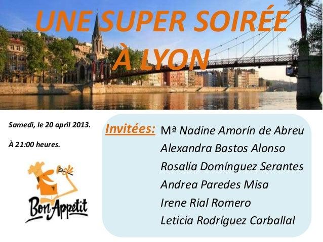 UNE SUPER SOIRÉE            À LYONSamedi, le 20 april 2013.                            Invitées: Mª Nadine Amorín de Abreu...