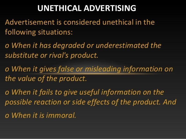 unethical advertising A study on ethical issues in advertising and  ways of unethical advertisements there are several types of advertisement which leaded to unethical advertisement.