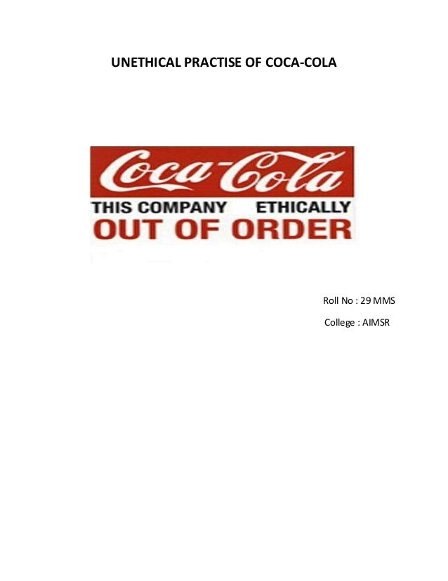 UNETHICAL PRACTISE OF COCA-COLA Roll No : 29 MMS College : AIMSR