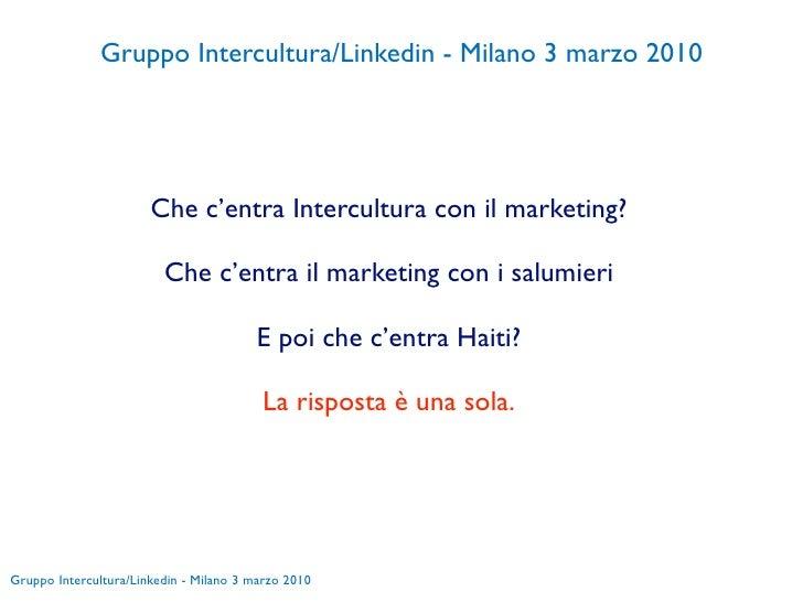 Gruppo Intercultura/Linkedin - Milano 3 marzo 2010                            Che c'entra Intercultura con il marketing?  ...
