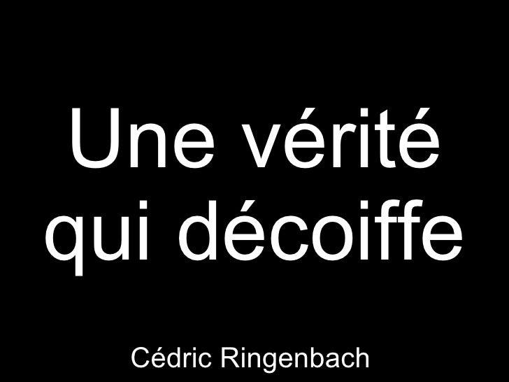 Une vérité qui décoiffe Cédric Ringenbach