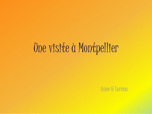 Une visite à Montpellier Anne & Lorena