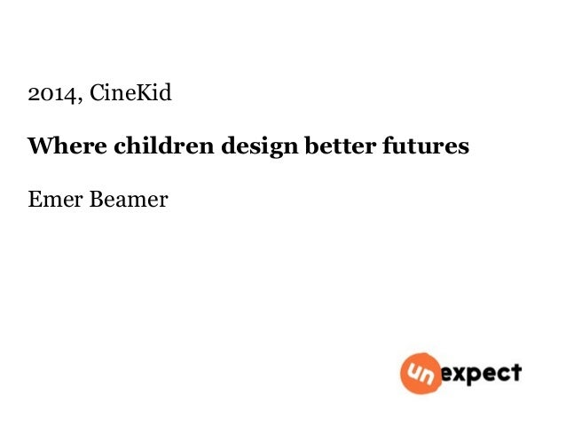 2014, CineKid  Where children design better futures  Emer Beamer