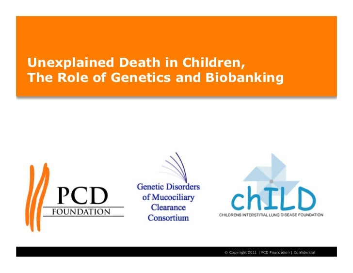 Unexplained Death in Children,The Role of Genetics and Biobanking1                          © Copyright 2011 | PCD Foundat...