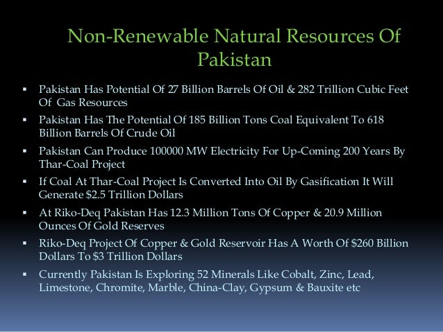 unexplored natural resources of pakistan Pakistan is located in a region blessed with rich natural resources like  of  copper and 32 million ounces of gold, remain largely unexplored.