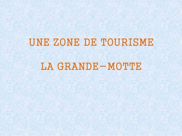 UNE ZONE DE TOURISME LA GRANDE-MOTTE