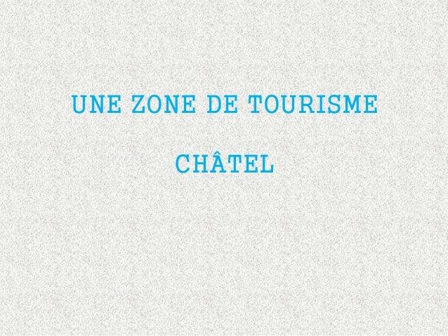 UNE ZONE DE TOURISME CHÂTEL