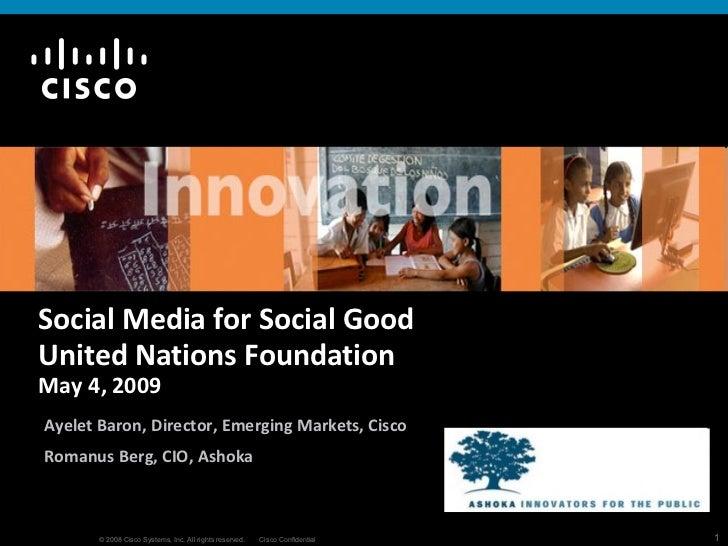 Social Media for Social Good  United Nations Foundation May 4, 2009 Ayelet Baron, Director, Emerging Markets, Cisco Romanu...