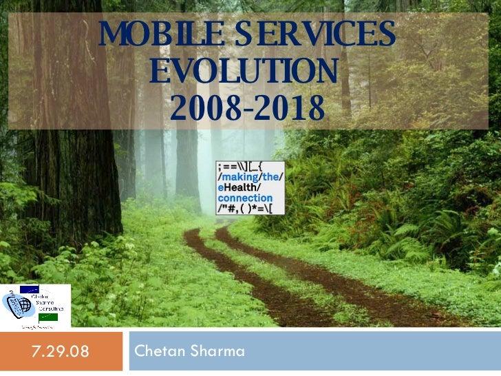MOBILE SERVICES EVOLUTION  2008-2018 Chetan Sharma 7.29.08