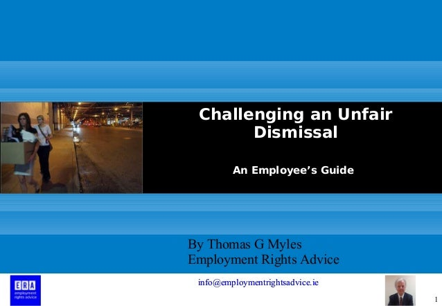 1 Challenging an Unfair Dismissal An Employee's Guide By Thomas G Myles Employment Rights Advice info@employmentrightsadvi...