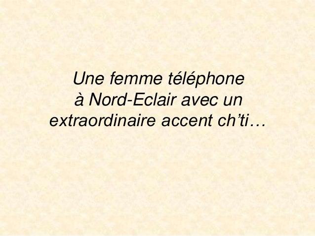 Une femme téléphone à Nord-Eclair avec un extraordinaire accent ch'ti…