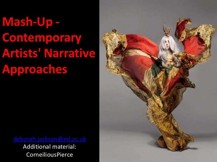 Mash-Up -ContemporaryArtists NarrativeApproaches  deborah.jackson@ed.ac.uk     Additional material:      CorneiliousPierce