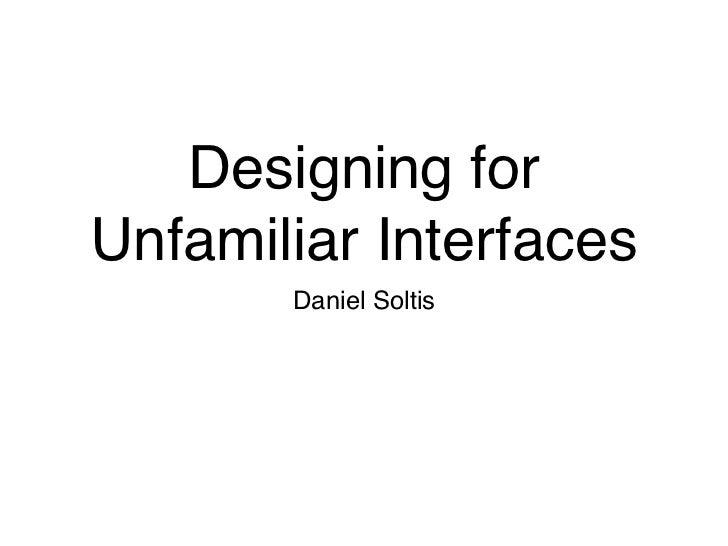 Designing forUnfamiliar Interfaces       Daniel Soltis
