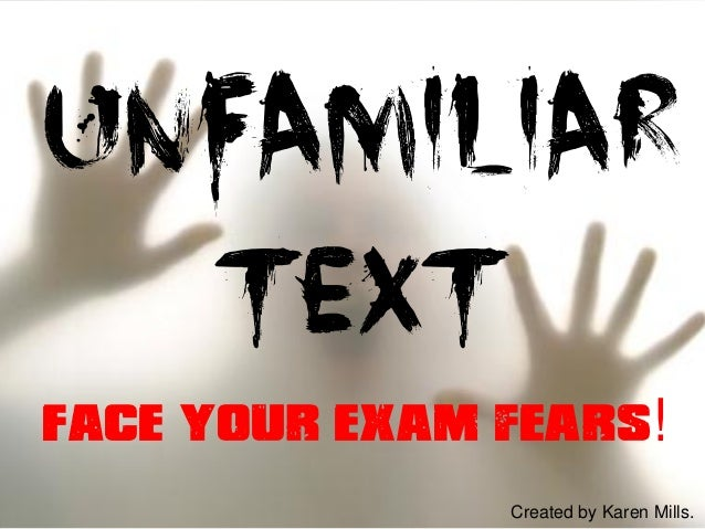 UNFAMILIAR TEXT Face your exam fears! Created by Karen Mills.