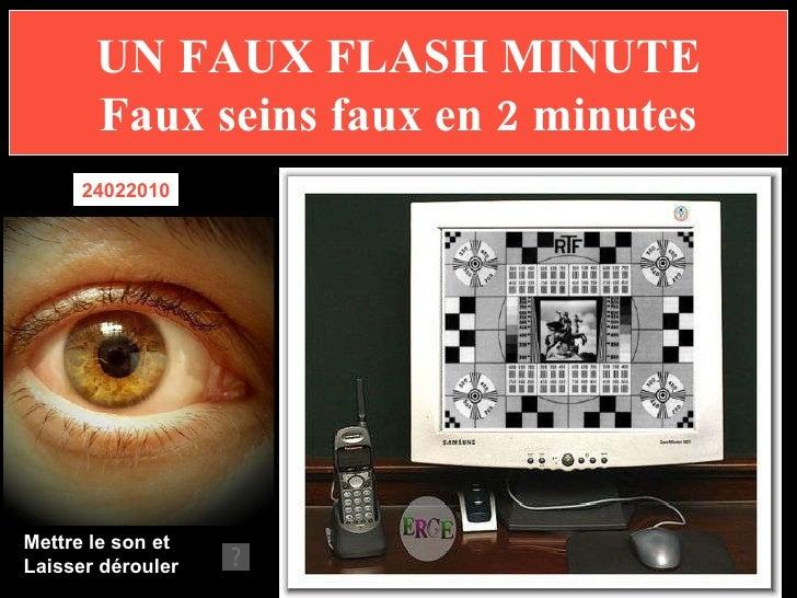 UN FAUX FLASH MINUTE Faux seins faux en 2 minutes 24022010 Mettre le son et Laisser dérouler